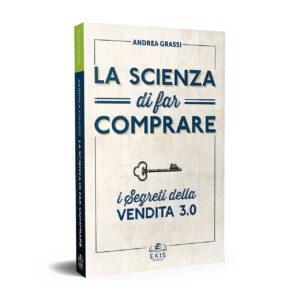 Libri sulla crescita personale: Ekis Edizioni. La scienza di far comprare. Andrea Grassi: i segreti della vendita