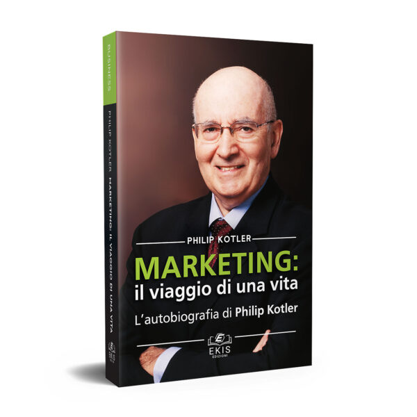 Libri sulla crescita personale: Ekis Edizioni. Philip Kotler, Marketing: il viaggio di una vita. Autobiografia